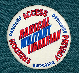 a button with text: radical militant librarian - defending access, defending privacy, defending freedom